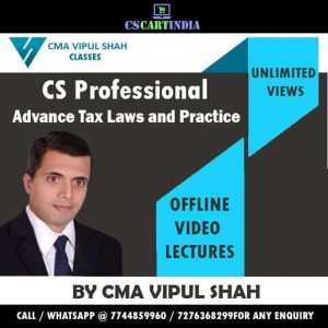 CS Professional Advance Tax Laws Video Lectures by CMA Vipul Shah