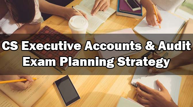 CS Executive Accounts Exam Planning Strategy