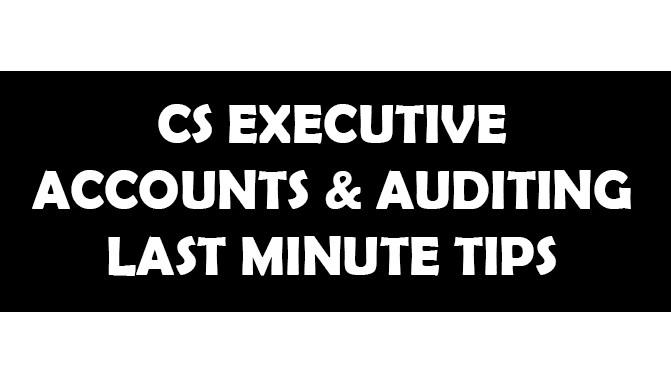 last minute important tips cs executive accounts