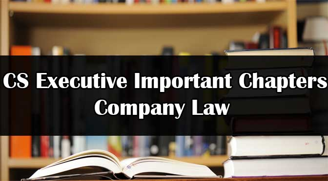 CS Executive Company Law Important Chapters