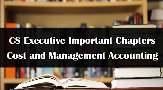 CS Executive Costing Important Chapters