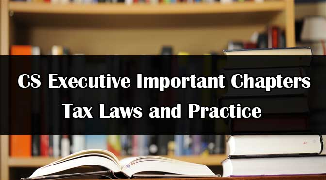 CS Executive Tax Important Chapters