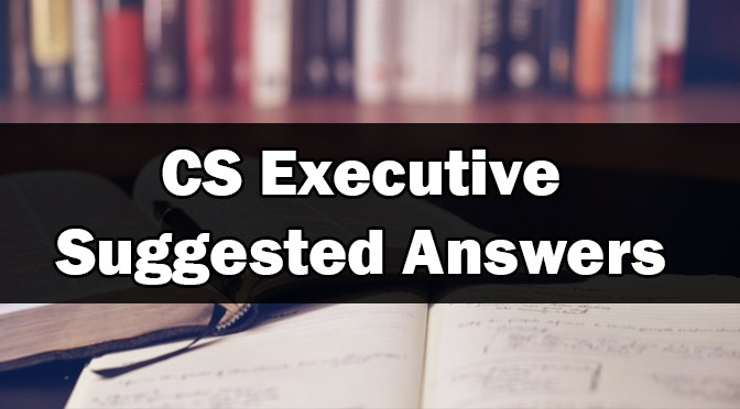 CS Executive Suggested Answers for June 2019 Exam | CSCARTINDIA