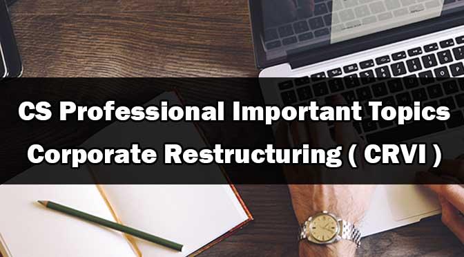 CS Professional Corporate Restructuring Important Topics