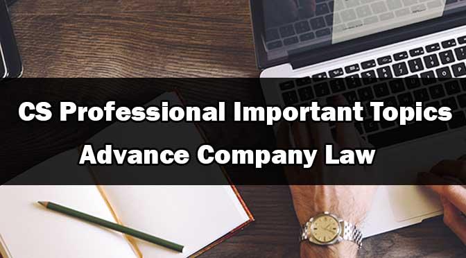 CS Professional Advance Company Law Important Topics