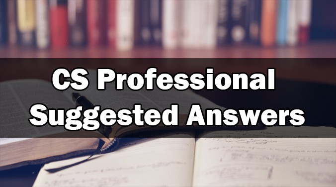 CS Professional Suggested Answers for June 2019 Exam