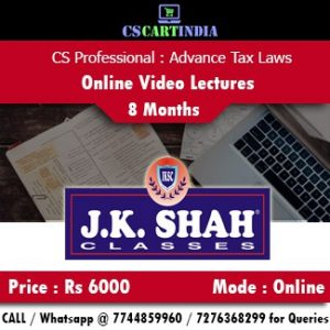 CS Professional Advance Tax Laws Online Video Lectures by J K Shah Classes