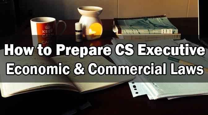 How to Prepare CS Executive Economic Commercial Laws