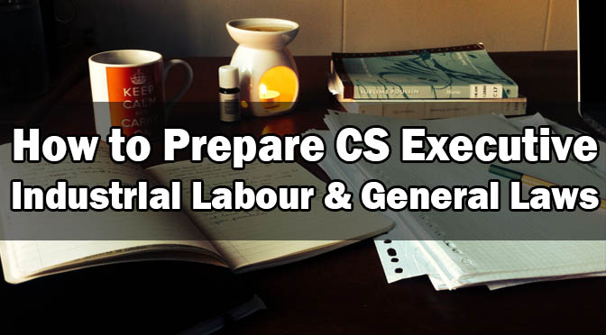 How to Prepare CS Executive Industrial Labour General Laws