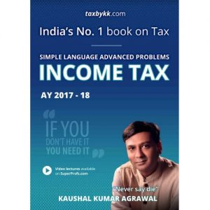 India's No 1 book on Tax based on Memory Retention Techniques : Simple Language Advanced Problems: Income Tax : AY 2017-18