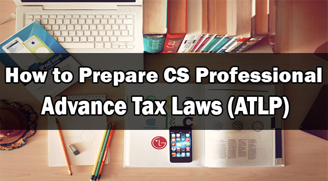 How to Prepare CS Professional Advance Tax Laws