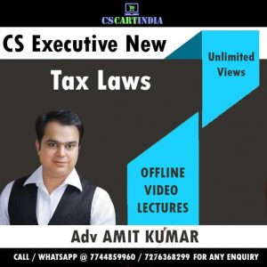 New Syllabus Adv Amit Kumar CS Executive Tax Laws Video Lectures