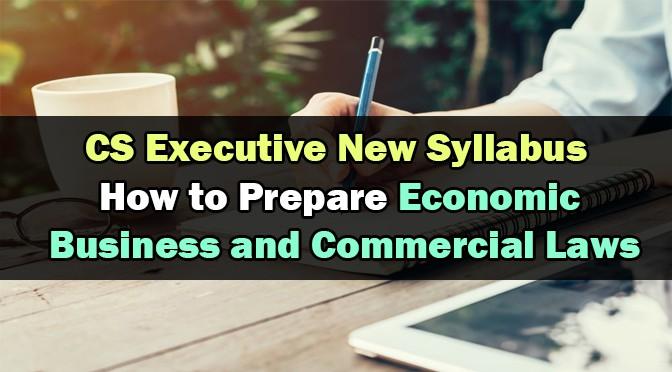 Prepare CS Executive Economic Business Commercial Laws