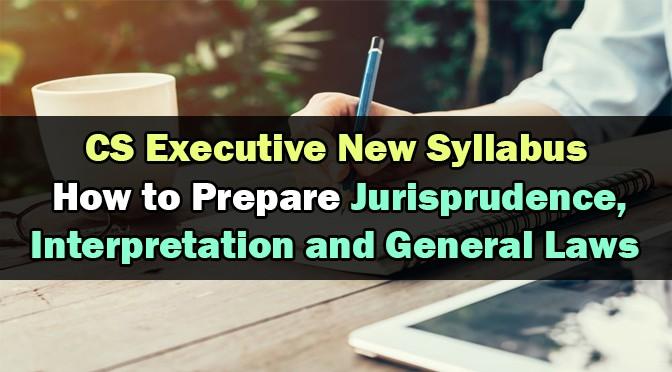 How to Prepare CS Executive Jurisprudence Interpretation General Laws