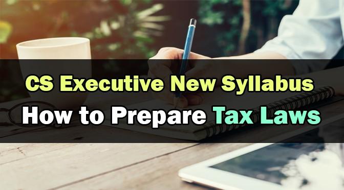 Prepare CS Executive Tax Laws New Syllabus