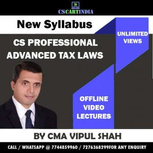 CS Professional New Syllabus Advance Tax Laws Video Lectures