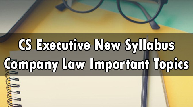 CS Executive New Syllabus Company Law Important Topics